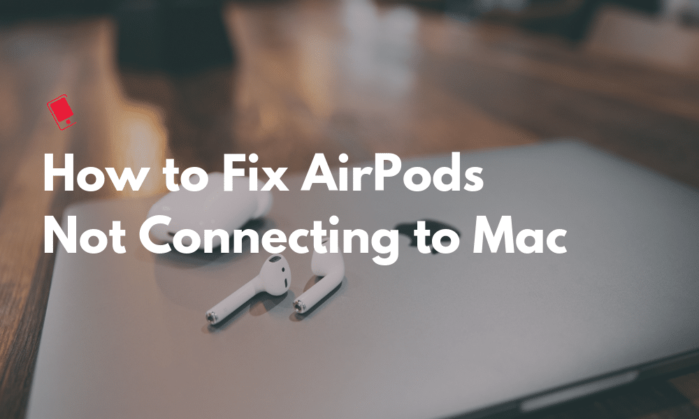 How to Fix AirPods Not Connecting to Mac