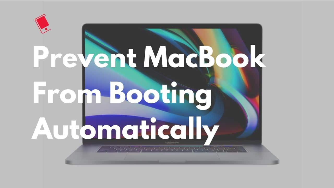 How to Disable MacBook from Booting Automatically When Lid is Opened