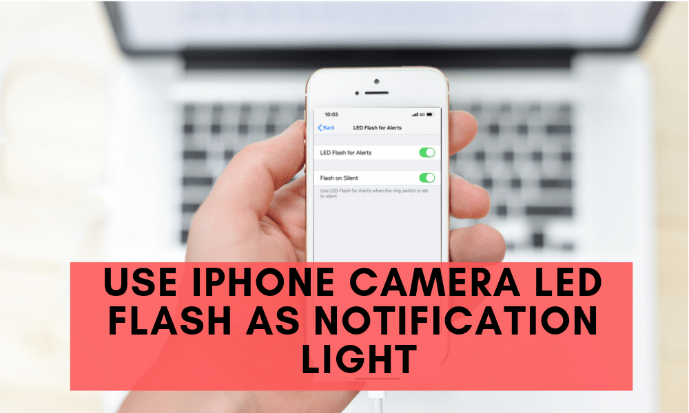 How to Use iPhone Camera LED Flash as Notification Light